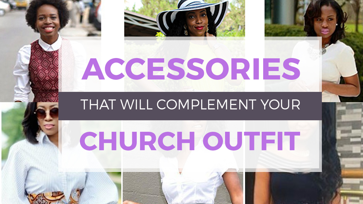Accessories That Will Complement Your Church Outfit