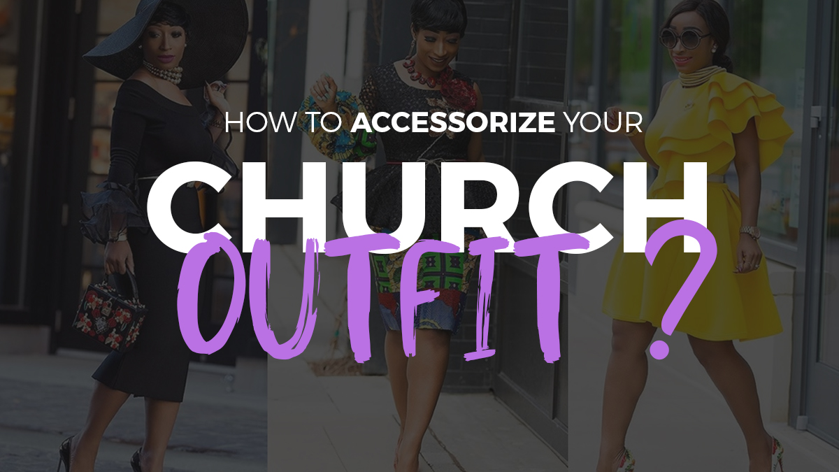 How To Accessorize Your Church Outfit ?