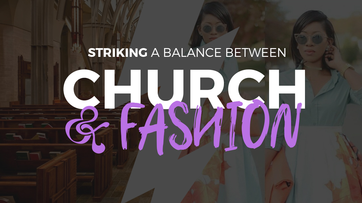 Striking A Balance Between Church and Fashion