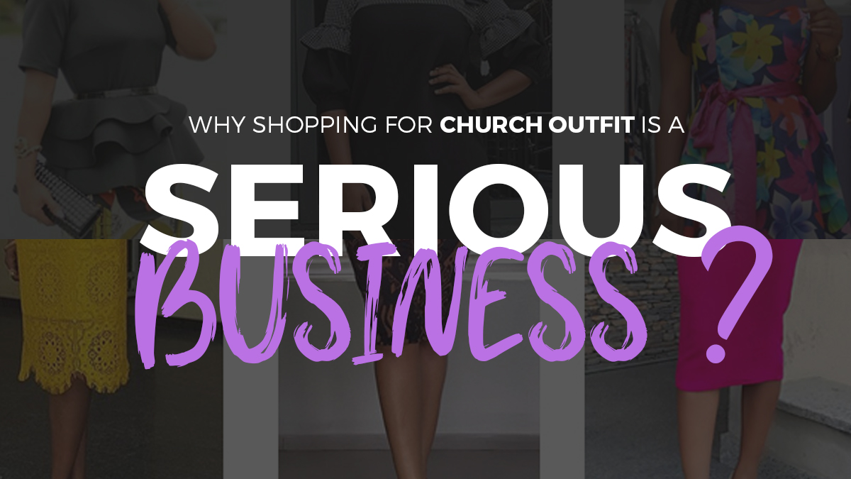 Why Shopping For Church Outfit Is A Serious Business ?